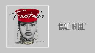 Fantasia   Bad Girl (Official Audio)