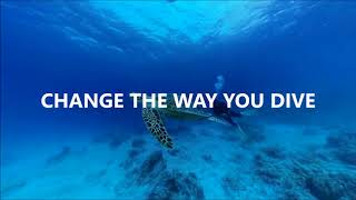 CHANGE THE WAY YOU DIVE
