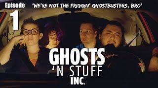 "Ghosts 'n Stuff Inc: Ep 1 - ""We're Not the Friggin Ghostbusters, Bro"""