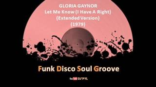 GLORIA GAYNOR - Let Me Know (I Have A Right) (Extended Version)  (1979)