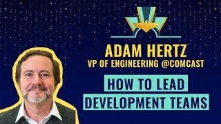 How to lead development teams 💪 w/ Adam Hertz, VP of Engineering @Comcast