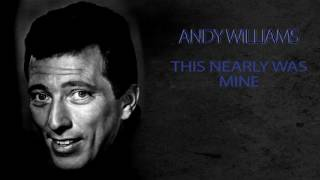 ANDY WILLIAMS - THIS NEARLY WAS MINE