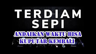 DJ ANDAIKAN WAKTU BISA KUPUTAR KEMBALI Terdiam Sepi Remix - Nazia Marwiana TIKTOK Menit 2:20 LBDJS