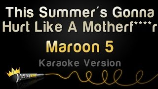 Maroon 5 - This Summer's Gonna Hurt Like A Motherf****r (Karaoke Version)