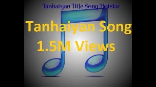 Tanhaiyan full title song without any dialogues of Hotstar lyrics