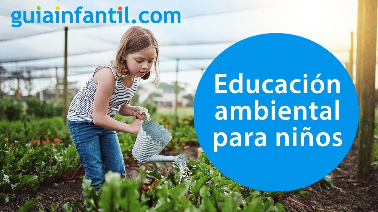 Qué es y por qué la educación ambiental es imprescindible para los niños
