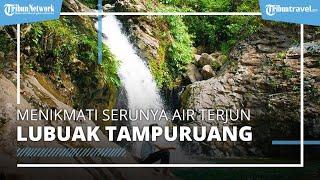 Menikmati Air Terjun Lubuak Tampuruang, Tempat Wisata Tersembunyi di Padang Sumatera Barat