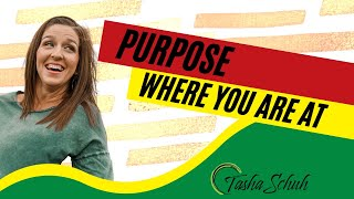 Purpose Where You Are At