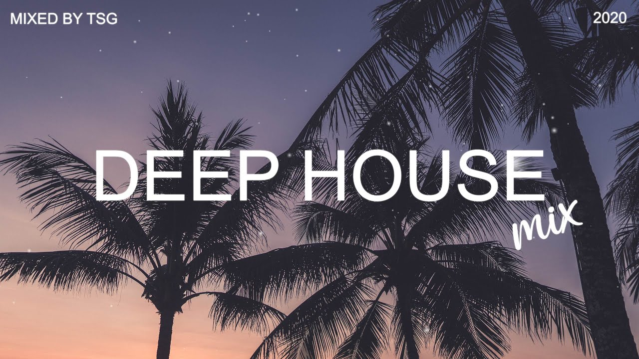 Deep House Mix 2020 Vol.1 Mixed By TSG