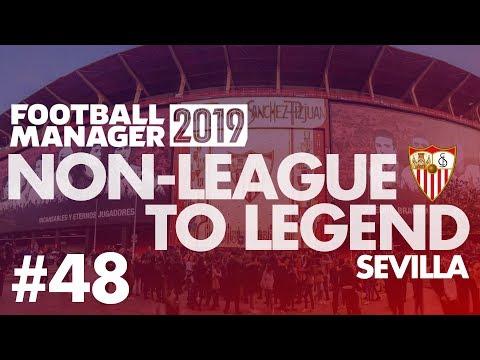 Non-League to Legend FM19 | SEVILLA | Part 48 | NEW SEASON | Football Manager 2019