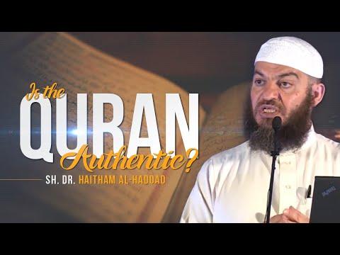 Is the Quran Authentic? - Sh. Dr. Haitham al-Haddad
