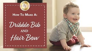 How to make a Dribble Bib & Hair Bow | with Jennifer Bosworth of Shabby Fabrics