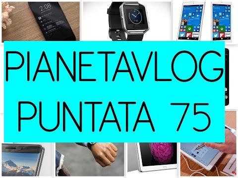 Foto PianetaVlog 75: Apple iPhone 5e, LG G5, Samsung Galaxy S7, Xiaomi Redmi Note 3 Pro, Huawei P9