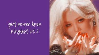Girl Power Kpop Playlist Pt. 2