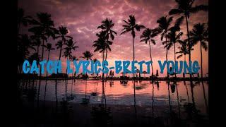 CATCH LYRICS- BRETT YOUNG