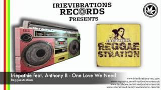 Iriepathie feat. Anthony B - One Love We Need