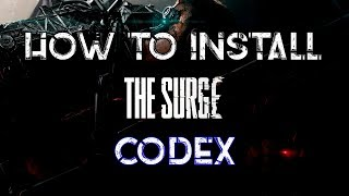 How to install THE SURGE - CODEX On PC