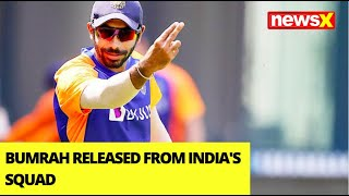 Bumrah Released From India's Squad | Request For Release Over Personal Reasons | NewsX