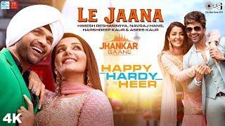 Le Jaana (Jhankar) - Happy Hardy And Heer | Himesh Reshammiya, Navraj Hans, Harshdeep, Asees Kaur