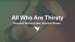 All Who Are Thirsty - Vineyard Worship from Come Now Is The Time [Official Lyric Video]
