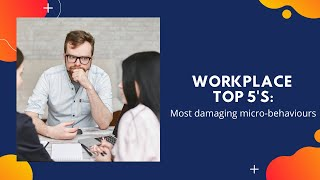 Top 5 Most damaging micro-behaviours