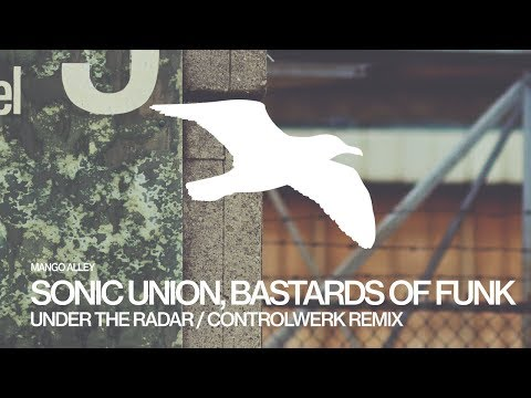 SONIC UNION & BASTARDS OF FUNK Under The Radar (Controlwerk Remix)
