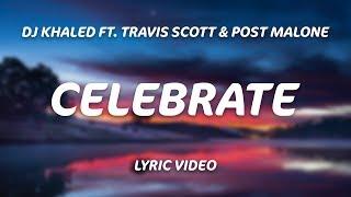 DJ Khaled - Celebrate ft. Travis Scott, Post Malone (Lyrics)