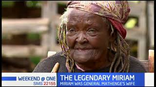 Life of the Legendary Miriam wife to the late Freedom Fighter General Mathenge