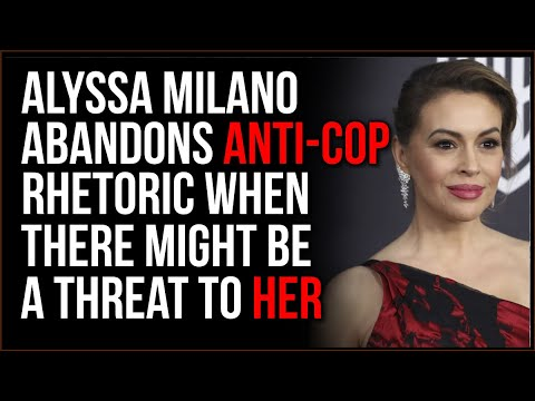 Alyssa Milano ABANDONS Anti-Cop Rhetoric When She Thinks It's HER Safety On The Line