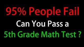 95% People Fail - Can You Pass A 5th Grade Math Test?