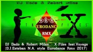 DJ Dado & Robert Miles - X-Files feat.Voyage (D.J.Esteban N.A. style Eurodance Rmx 2017)