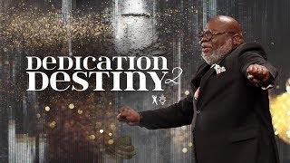 Dedication 2 Destiny - Bishop T.D. Jakes [January 5, 2020]