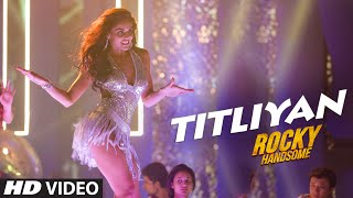 TITLIYAN Video Song | ROCKY HANDSOME | John Abraham