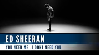 Ed Sheeran - You Need Me, I Don't Need You (Official Music Video)