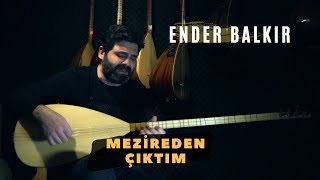 Ender BALKIR - Mezireden Çıktım