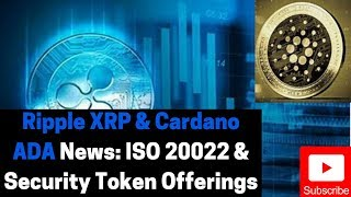 Ripple XRP & Cardano ADA News: ISO 20022 & Security Token Offerings