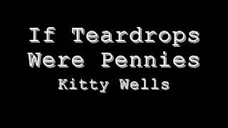 If Teardrops Were Pennies - Kitty Wells