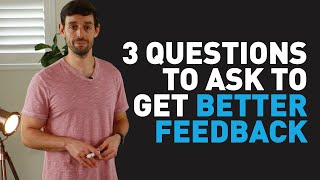 3 Questions to Ask to Get Better Feedback