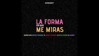 La Forma En Que Me Miras   Super Yei X Myke Towers X Sammy X Lenny Tavarez X Rafa Pabon X Jone Quest