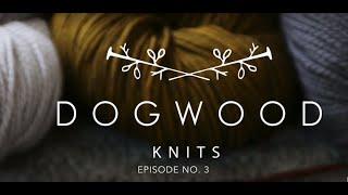 Dogwood Knits | Episode no.3 | A Knitting Podcast