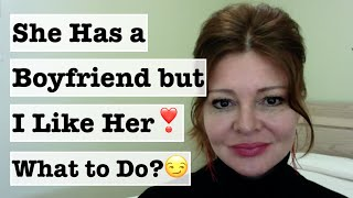 What to Do If She Has a Boyfriend but You Want Her (Dating Advice for Men)