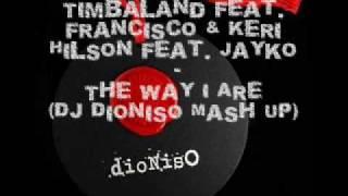 Timbaland feat. Francisco & Keri Hilson feat. Jayko - The Way I Are (Dj Dioniso Mash UP - Remix)