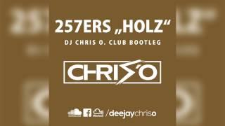 257ers   Holz (DJ CHRIS O. Club Bootleg  Remix)
