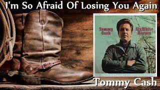 Tommy Cash - I'm So Afraid Of Losing You Again