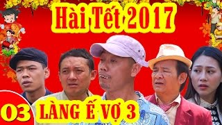 Phim Hài Tết | Làng ế Vợ 3 - Tập 3 | Trung Ruồi, Yến Xôi, Chiến Thắng, Bình Trọng