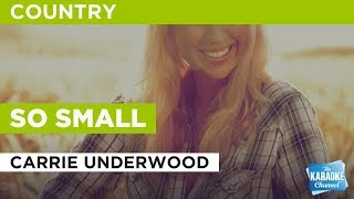 """So Small in the Style of """"Carrie Underwood"""" with lyrics (no lead vocal)"""