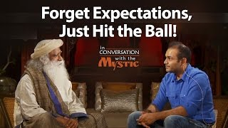 Forget Expectations, Just Hit the Ball! - Virender Sehwag with Sadhguru