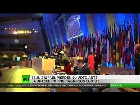 EE.UU. e Israel pierden el derecho a voto en la Unesco