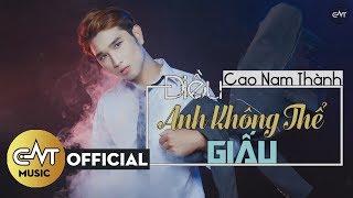 Điều Anh Không Thể Giấu (Single) - Cao Nam Thành | Official