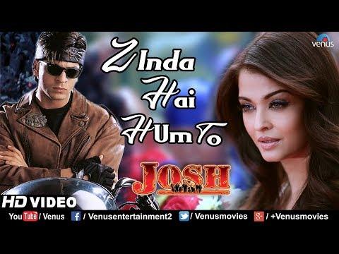 Zinda Hai Hum To -HD VIDEO | Aishwarya Rai & Shah Rukh Khan | Josh | 90's Superhit Bollywood Songs
